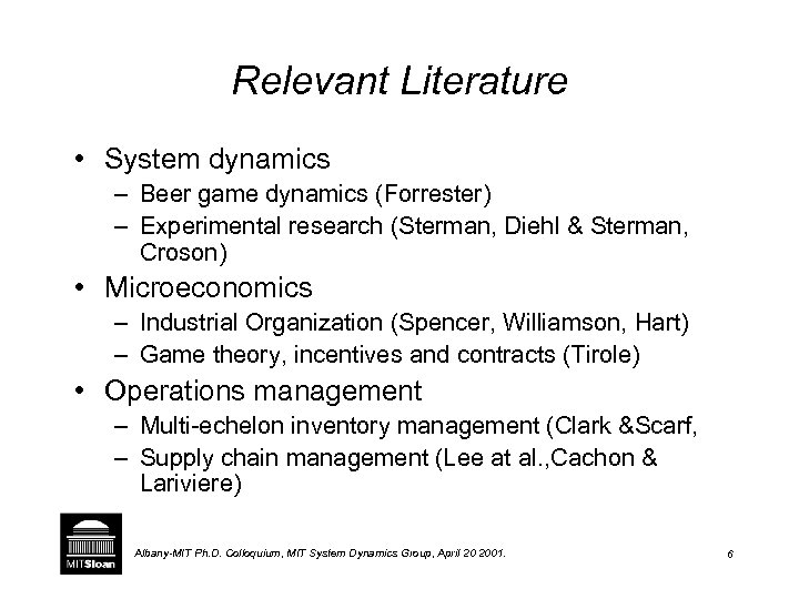 Relevant Literature • System dynamics – Beer game dynamics (Forrester) – Experimental research (Sterman,