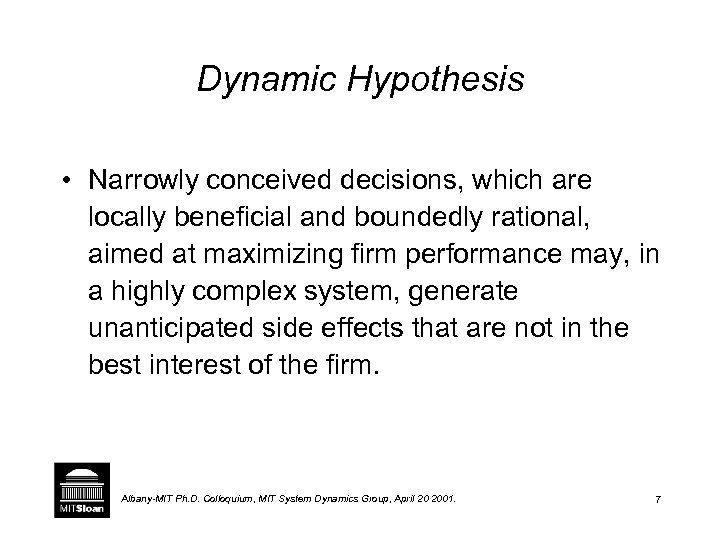 Dynamic Hypothesis • Narrowly conceived decisions, which are locally beneficial and boundedly rational, aimed