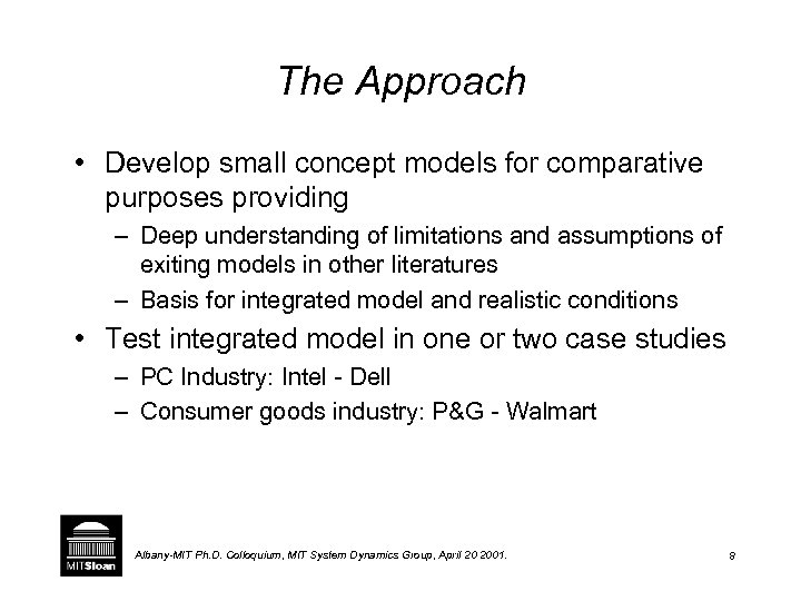 The Approach • Develop small concept models for comparative purposes providing – Deep understanding
