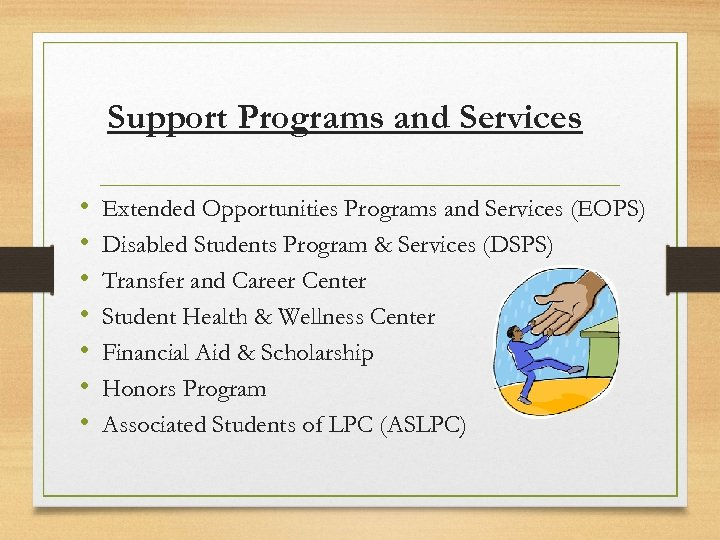 Support Programs and Services • • Extended Opportunities Programs and Services (EOPS) Disabled Students