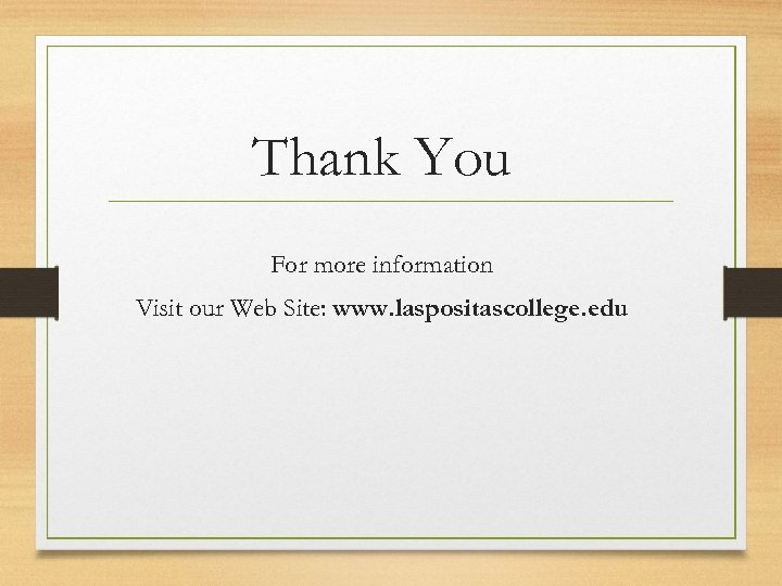 Thank You For more information Visit our Web Site: www. laspositascollege. edu