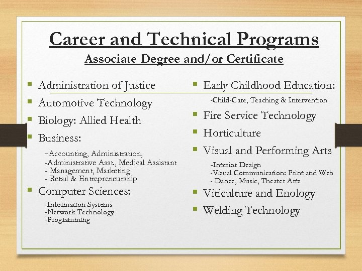 Career and Technical Programs Associate Degree and/or Certificate § § Administration of Justice Automotive