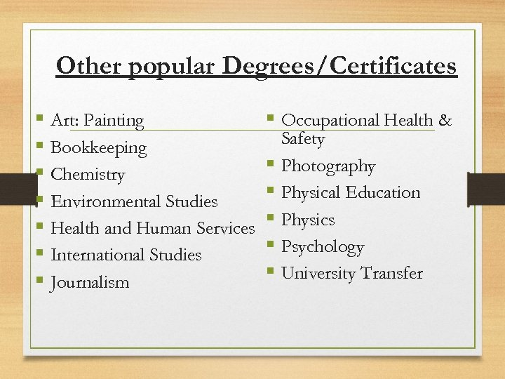 Other popular Degrees/Certificates § Art: Painting § Bookkeeping § Chemistry § Environmental Studies §