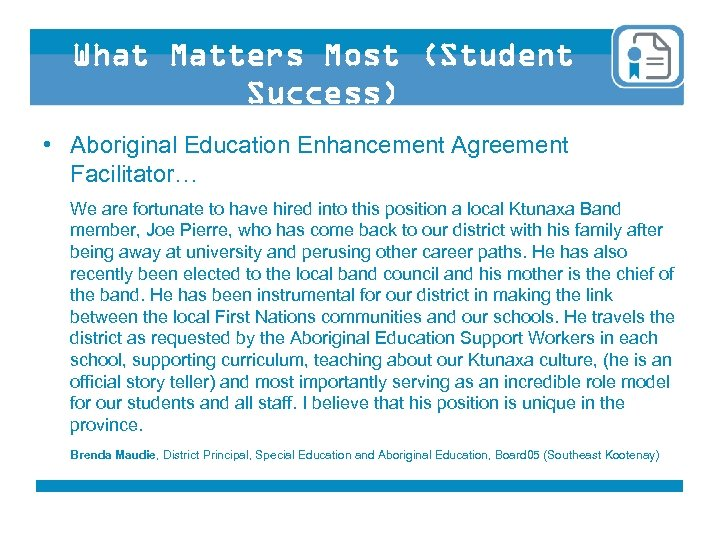 What Matters Most (Student Success) • Aboriginal Education Enhancement Agreement Facilitator… We are fortunate