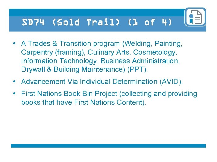 SD 74 (Gold Trail) (1 of 4) • A Trades & Transition program (Welding,