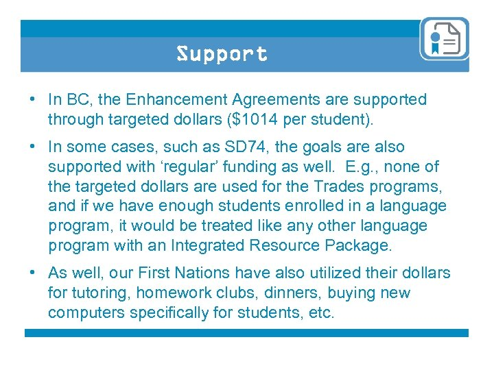 Support • In BC, the Enhancement Agreements are supported through targeted dollars ($1014 per