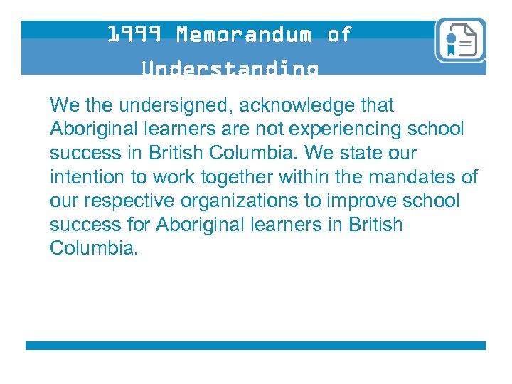 1999 Memorandum of Understanding We the undersigned, acknowledge that Aboriginal learners are not experiencing