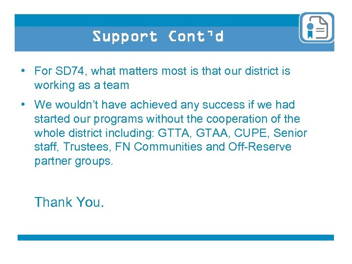 Support Cont'd • For SD 74, what matters most is that our district is