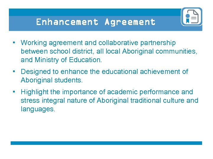 Enhancement Agreement • Working agreement and collaborative partnership between school district, all local Aboriginal