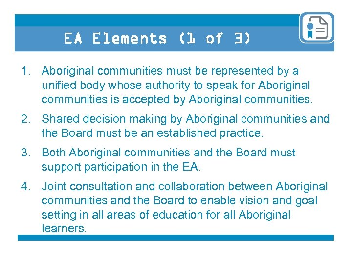 EA Elements (1 of 3) 1. Aboriginal communities must be represented by a unified