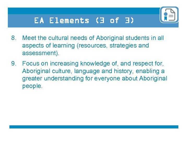 EA Elements (3 of 3) 8. Meet the cultural needs of Aboriginal students in