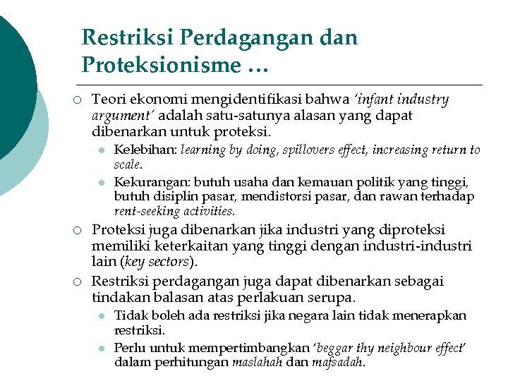 Restriksi Perdagangan dan Proteksionisme … ¡ Teori ekonomi mengidentifikasi bahwa 'infant industry argument' adalah