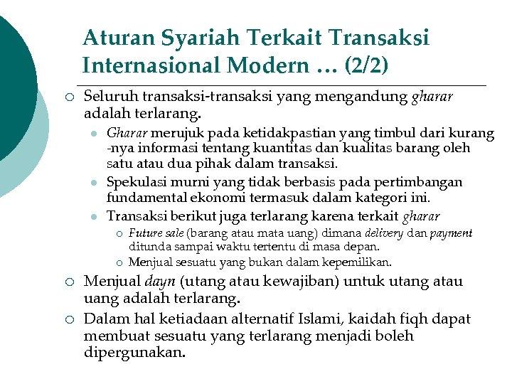 Aturan Syariah Terkait Transaksi Internasional Modern … (2/2) ¡ Seluruh transaksi-transaksi yang mengandung gharar