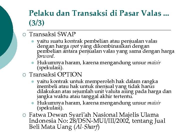 Pelaku dan Transaksi di Pasar Valas. . . (3/3) ¡ Transaksi SWAP l l