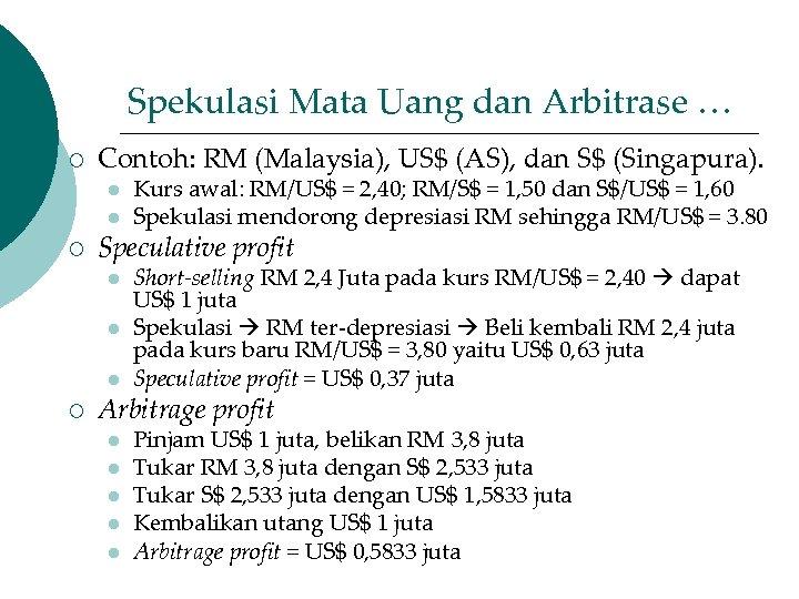 Spekulasi Mata Uang dan Arbitrase … ¡ Contoh: RM (Malaysia), US$ (AS), dan S$