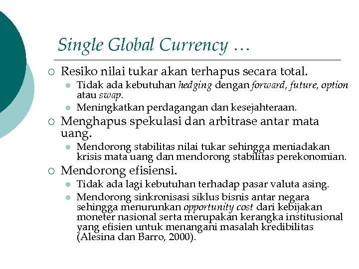 Single Global Currency … ¡ Resiko nilai tukar akan terhapus secara total. l l