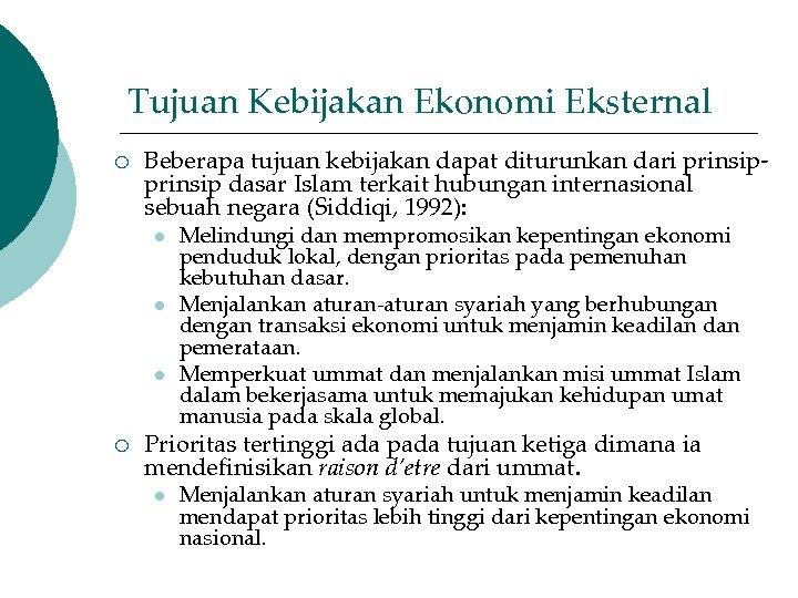 Tujuan Kebijakan Ekonomi Eksternal ¡ Beberapa tujuan kebijakan dapat diturunkan dari prinsip dasar Islam