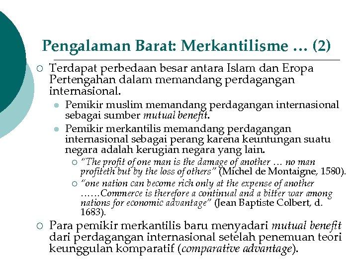 Pengalaman Barat: Merkantilisme … (2) ¡ Terdapat perbedaan besar antara Islam dan Eropa Pertengahan
