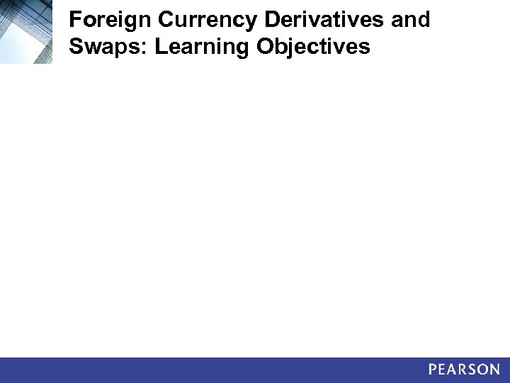Foreign Currency Derivatives and Swaps: Learning Objectives
