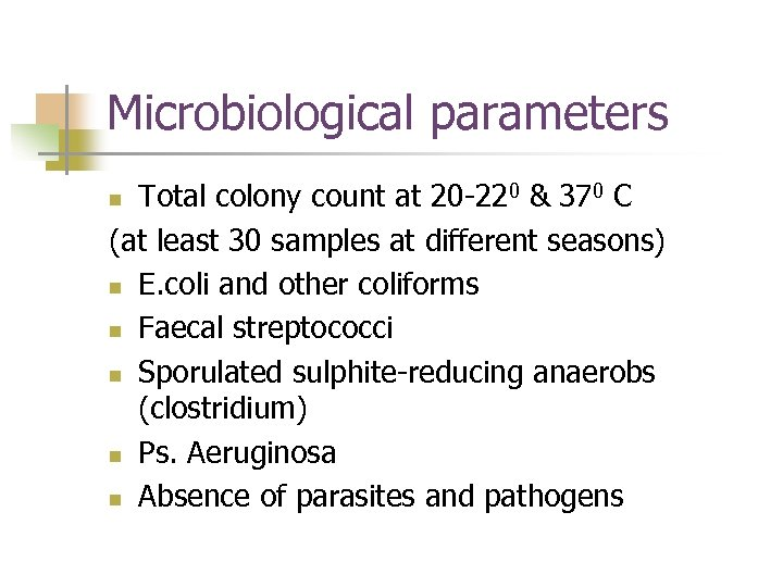 Microbiological parameters Total colony count at 20 -220 & 370 C (at least 30