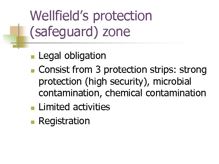 Wellfield's protection (safeguard) zone n n Legal obligation Consist from 3 protection strips: strong