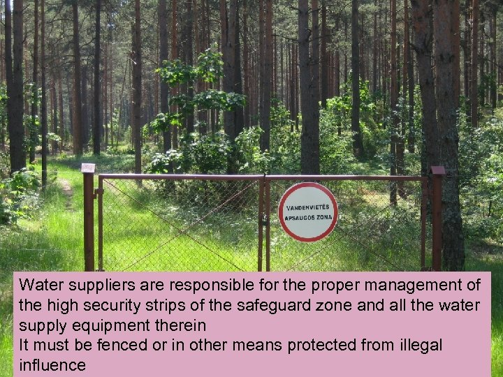 Water suppliers are responsible for the proper management of the high security strips of
