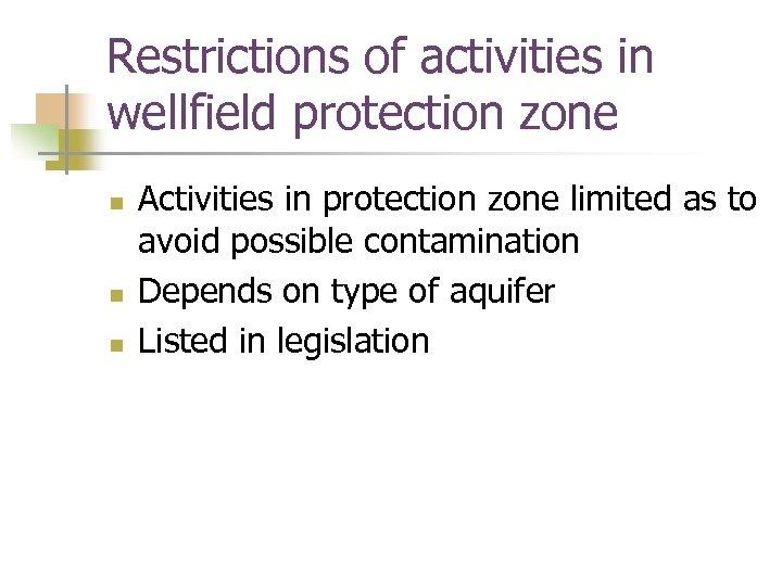 Restrictions of activities in wellfield protection zone n n n Activities in protection zone