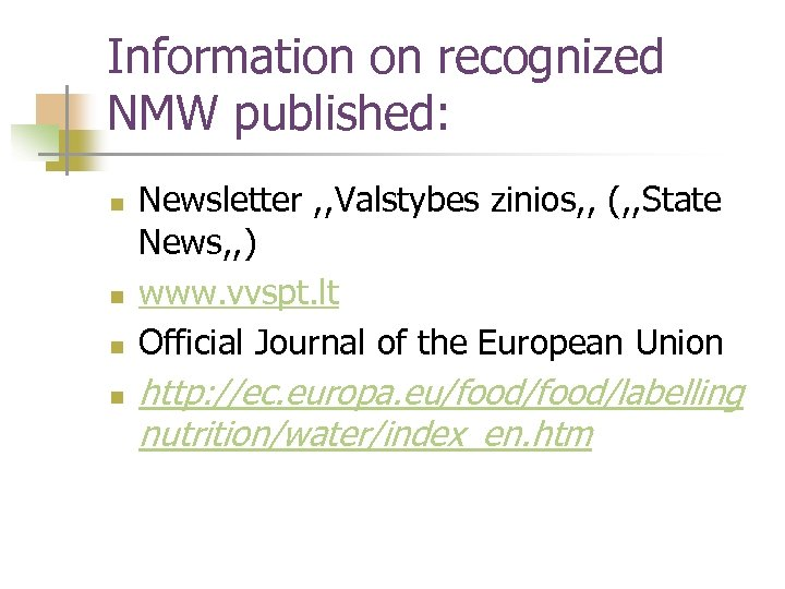 Information on recognized NMW published: n n Newsletter , , Valstybes zinios, , (,
