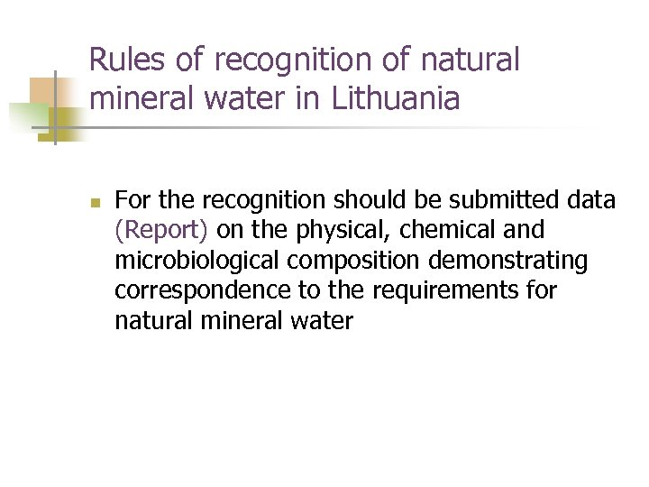 Rules of recognition of natural mineral water in Lithuania n For the recognition should