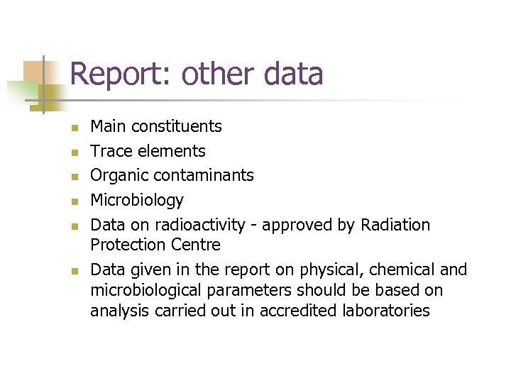 Report: other data n n n Main constituents Trace elements Organic contaminants Microbiology Data