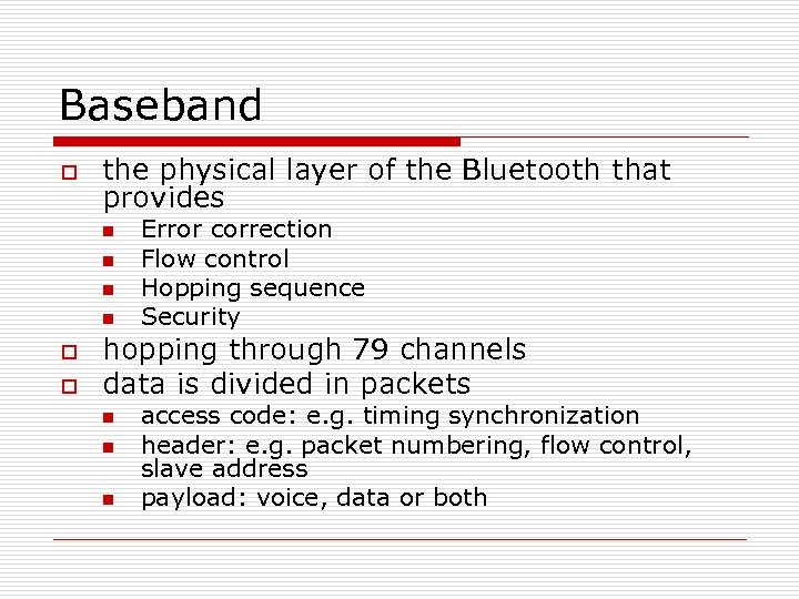 Baseband o the physical layer of the Bluetooth that provides n n o o