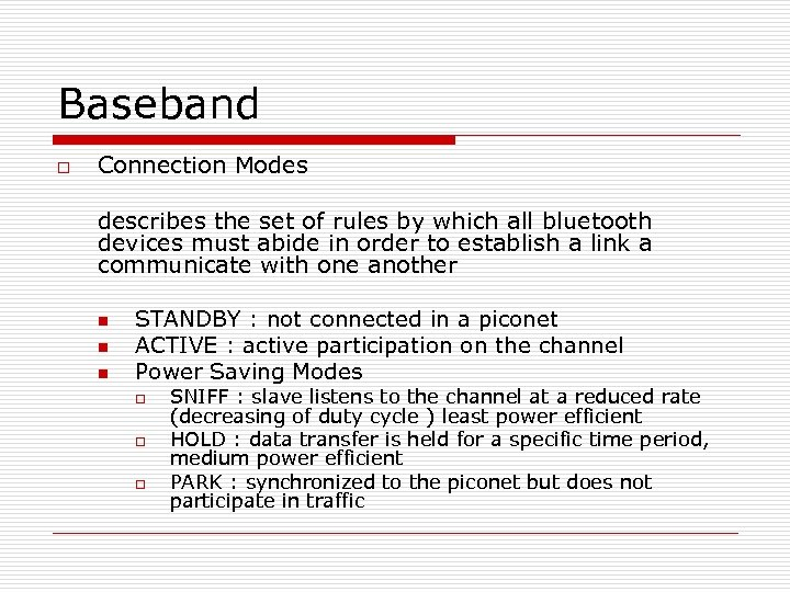 Baseband o Connection Modes describes the set of rules by which all bluetooth devices