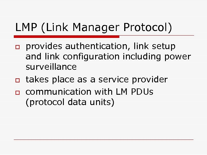 LMP (Link Manager Protocol) o o o provides authentication, link setup and link configuration