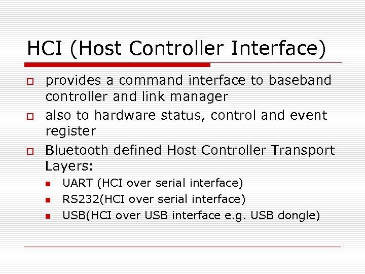 HCI (Host Controller Interface) o o o provides a command interface to baseband controller