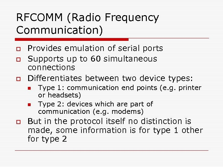 RFCOMM (Radio Frequency Communication) o o o Provides emulation of serial ports Supports up