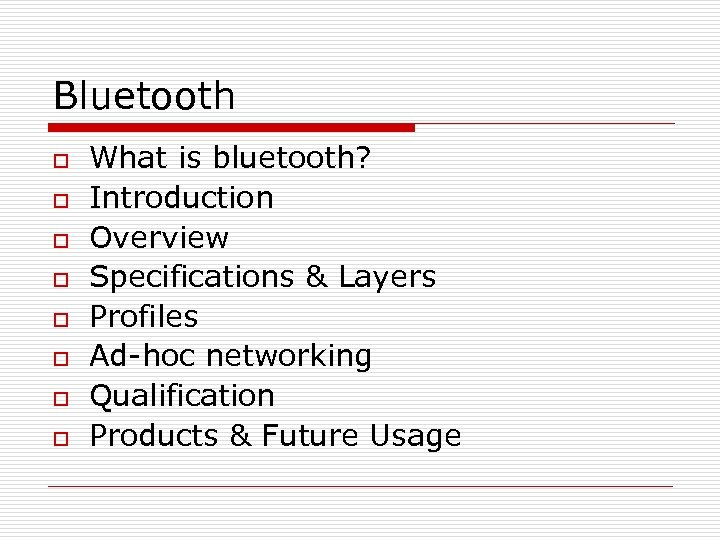 Bluetooth o o o o What is bluetooth? Introduction Overview Specifications & Layers Profiles