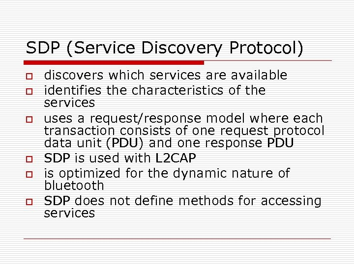 SDP (Service Discovery Protocol) o o o discovers which services are available identifies the