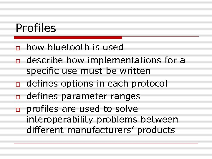 Profiles o o o how bluetooth is used describe how implementations for a specific