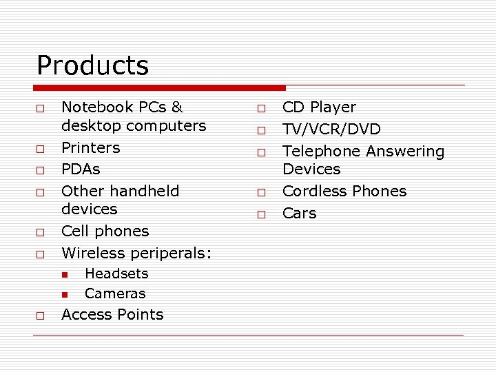 Products o o o Notebook PCs & desktop computers Printers PDAs Other handheld devices