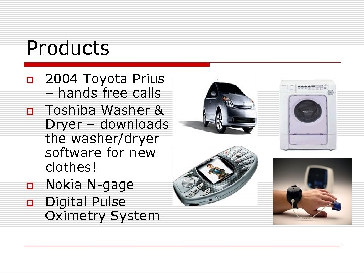 Products o o 2004 Toyota Prius – hands free calls Toshiba Washer & Dryer