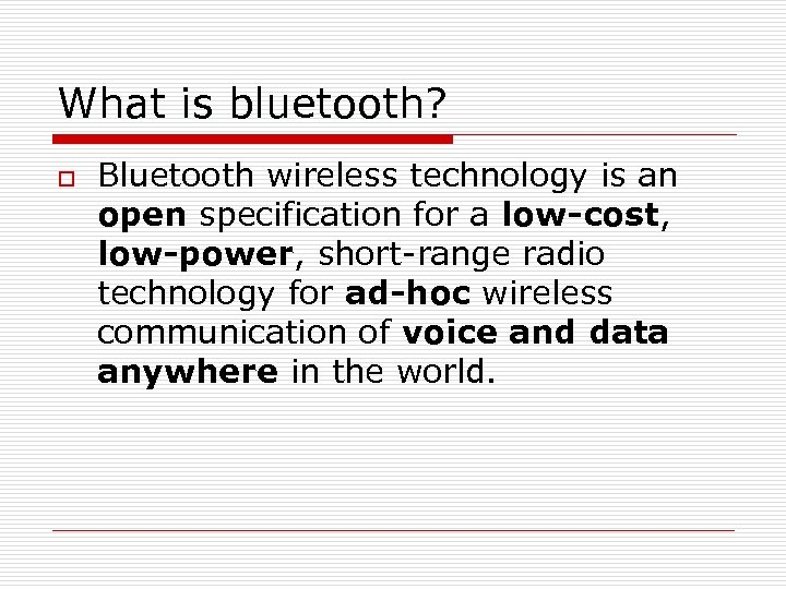 What is bluetooth? o Bluetooth wireless technology is an open specification for a low-cost,