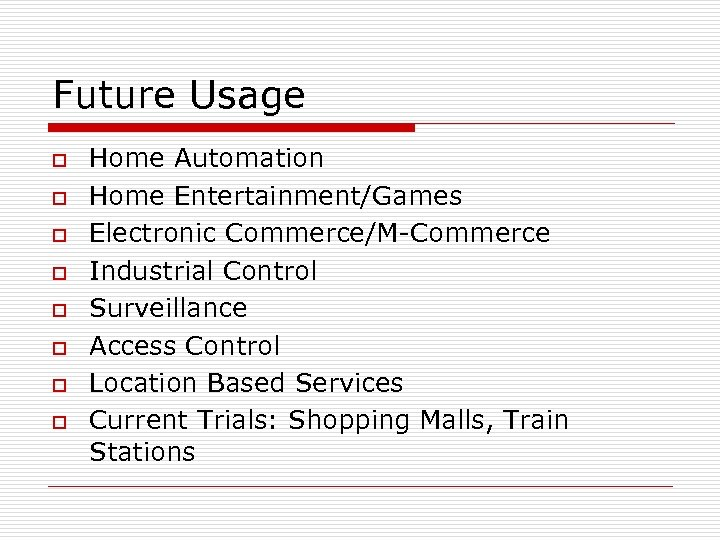 Future Usage o o o o Home Automation Home Entertainment/Games Electronic Commerce/M-Commerce Industrial Control
