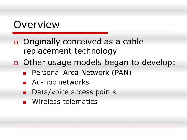 Overview o o Originally conceived as a cable replacement technology Other usage models began