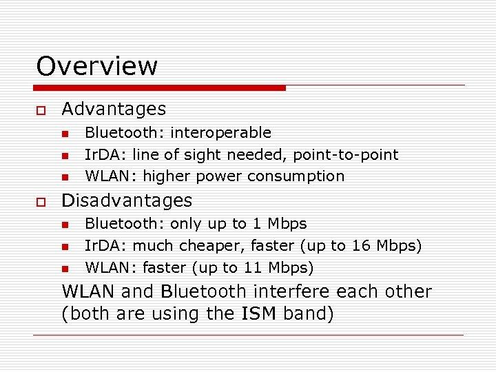 Overview o Advantages n n n o Bluetooth: interoperable Ir. DA: line of sight