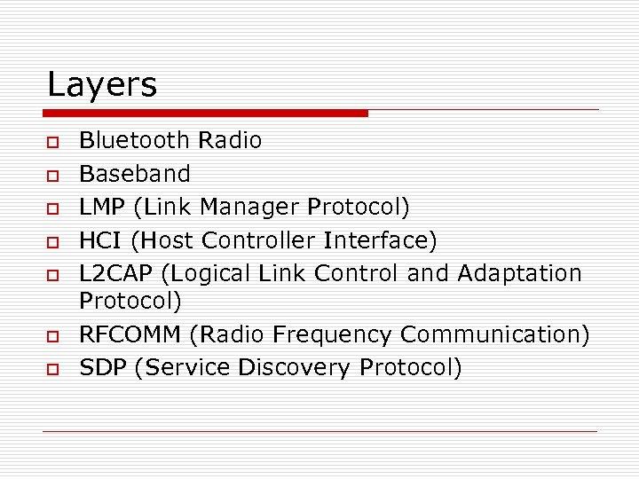 Layers o o o o Bluetooth Radio Baseband LMP (Link Manager Protocol) HCI (Host