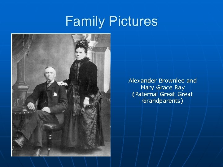 Family Pictures Alexander Brownlee and Mary Grace Ray (Paternal Great Grandparents)