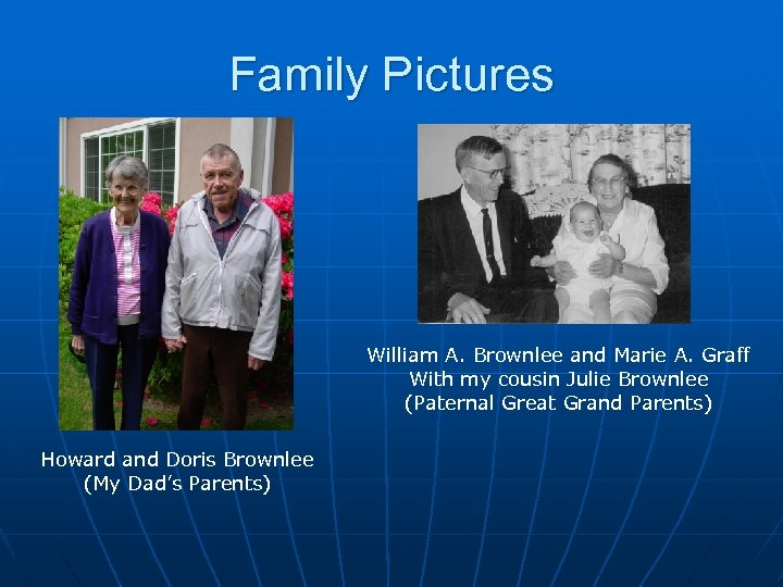 Family Pictures William A. Brownlee and Marie A. Graff With my cousin Julie Brownlee