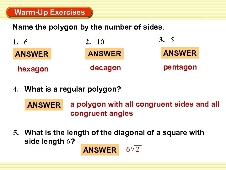 Warm-Up Exercises Name the polygon by the number of sides. 1. 6 2. 10