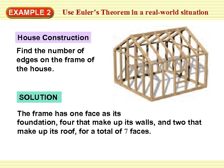 Use Euler's Theorem in a real-world situation Warm-Up EXAMPLE 2 Exercises House Construction Find
