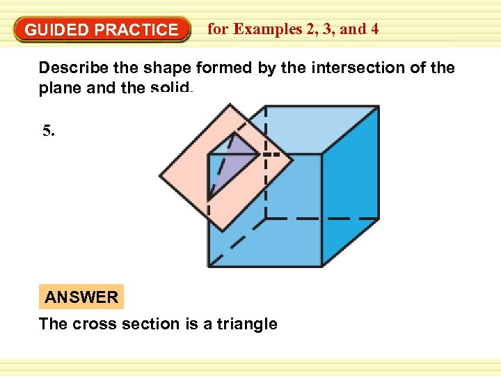 Warm-Up Exercises GUIDED PRACTICE for Examples 2, 3, and 4 Describe the shape formed